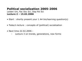 Political socialization 2005-2006 Leiden Uni, Fac Soc Sci, Dep Pol Sci Lecture 2 – 15.02.2006