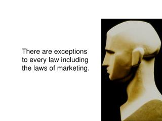 There are exceptions to every law including the laws of marketing.