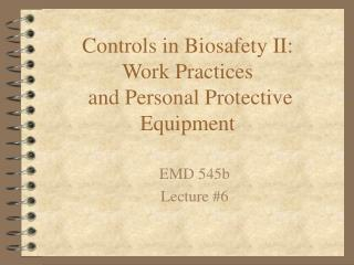 Controls in Biosafety II: Work Practices  and Personal Protective Equipment