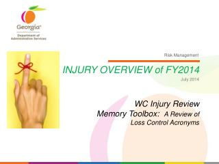 INJURY OVERVIEW of FY2014 WC Injury Review Memory Toolbox:   A Review of  Loss Control Acronyms
