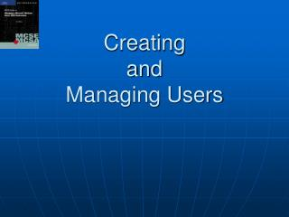 Creating and Managing Users