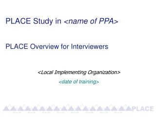 PLACE Study in  <name of PPA> PLACE Overview for Interviewers