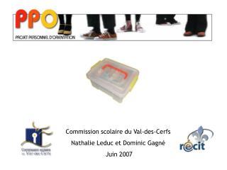 Commission scolaire du Val-des-Cerfs Nathalie Leduc et Dominic Gagné  Juin 2007