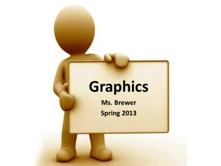 Graphics Ms. Brewer Spring 2013