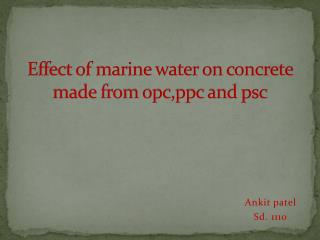 Effect of marine water on concrete made from opc,ppc and  psc