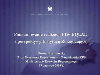Dorota Bortnowska Z-ca Dyrektora Departamentu Zarządzania EFS Ministerstwo Rozwoju Regionalnego