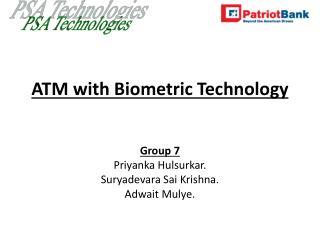 ATM with Biometric Technology Group 7 Priyanka Hulsurkar. Suryadevara Sai Krishna. Adwait Mulye.