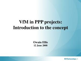 VfM in PPP projects: Introduction to the concept