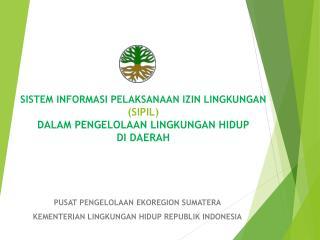 PUSAT PENGELOLAAN EKOREGION SUMATERA KEMENTERIAN LINGKUNGAN HIDUP REPUBLIK INDONESIA