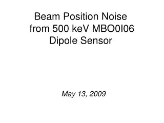 Beam Position Noise  from 500 keV  MBO0I06  Dipole Sensor