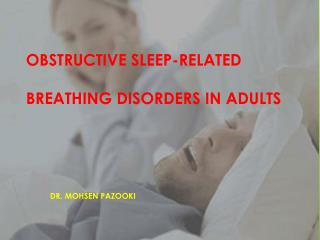 OBSTRUCTIVE SLEEP-RELATED BREATHING  DISORDERS IN ADULTS