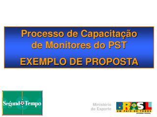Processo de Capacitação  de Monitores do PST EXEMPLO DE PROPOSTA