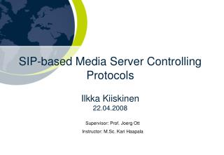 SIP-based Media Server Controlling Protocols  Ilkka Kiiskinen 22.04.2008