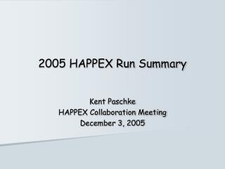 2005 HAPPEX Run Summary