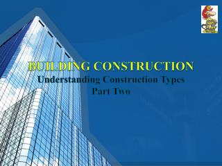 BUILDING CONSTRUCTION Understanding Construction Types Part Two