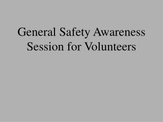 General Safety Awareness Session for Volunteers