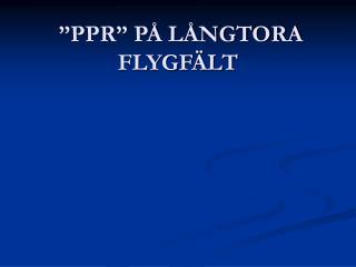 �PPR� P� L�NGTORA FLYGF�LT