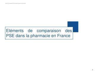 Eléments de comparaison des PSE dans la pharmacie en France