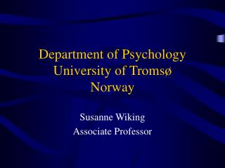 Department of Psychology  University of Tromsø Norway