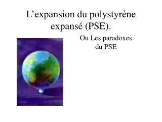 L�expansion du polystyr�ne expans� (PSE).