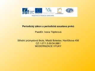 Periodický zákon a periodická soustava prvků PaedDr. Ivana Töpferová