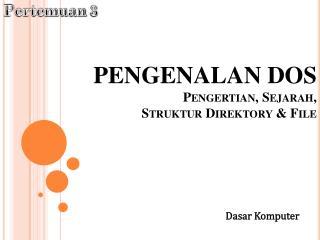 PENGENALAN DOS Pengertian ,  Sejarah , Struktur Direktory  & File