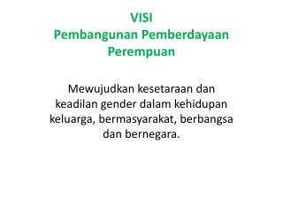 VISI  Pembangunan Pemberdayaan Perempuan