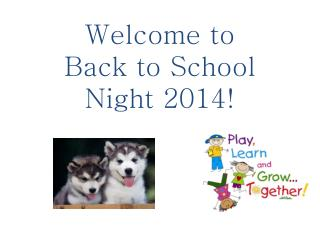 Welcome to  Back to School Night  2014!