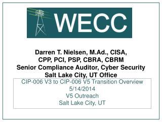 CIP-006 V3 to CIP-006 V5 Transition Overview 5 /14/2014 V5 Outreach Salt Lake City, UT