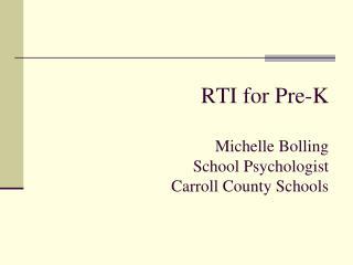 RTI for Pre-K Michelle Bolling School Psychologist  Carroll County Schools