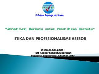 ETIKA DAN PROFESIONALISME ASESOR
