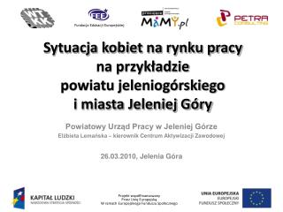 Powiatowy Urząd Pracy w Jeleniej Górze Elżbieta Lemańska – kierownik Centrum Aktywizacji Zawodowej