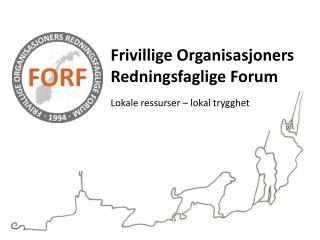 Frivillige Organisasjoners Redningsfaglige Forum Lokale ressurser – lokal trygghet