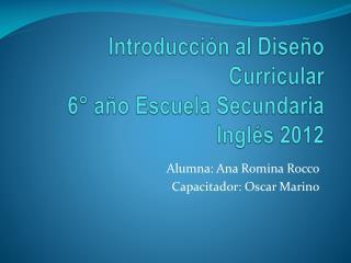 Introducción al Diseño Curricular  6° año Escuela Secundaria Inglés 2012