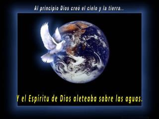 Al principio Dios creó el cielo y la tierra ...