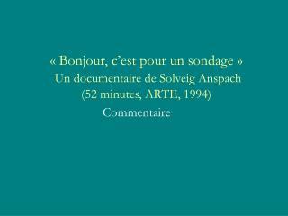 «Bonjour, c'est pour un sondage»  Un documentaire de Solveig Anspach (52 minutes, ARTE, 1994)