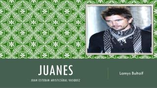 JUANES Juan Esteban Aristiz�bal Vasquez