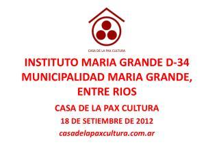 INSTITUTO MARIA GRANDE D-34 MUNICIPALIDAD MARIA GRANDE, ENTRE RIOS