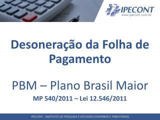 Desoneração da Folha de Pagamento PBM – Plano Brasil Maior MP 540/2011 – Lei 12.546/2011