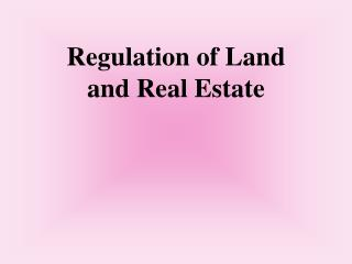 Regulation of Land and Real Estate