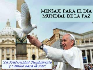"""""""La Fraternidad Fundamento y Camino para la Paz"""