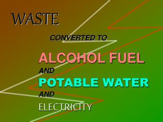 ALCOHOL FUEL AND POTABLE WATER AND ELECTRICITY
