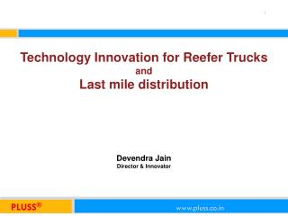 Technology Innovation for Reefer Trucks  and  Last mile distribution Devendra  Jain