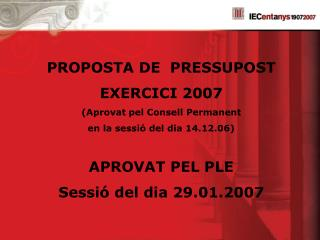 PROPOSTA DE  PRESSUPOST  EXERCICI 2007 (Aprovat pel Consell Permanent