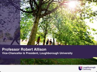 Professor Robert Allison  Vice-Chancellor & President,  Loughborough University