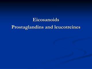 Eicosanoids Prostaglandins and  leucotreines