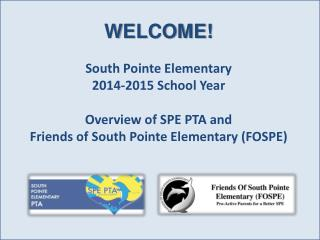 WELCOME! South Pointe Elementary 2014-2015 School Year Overview of SPE PTA and