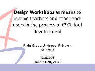 R. de-Groot, U. Hoppe, R. Hever, M. Krauß ICLS2008 June 23-28, 2008