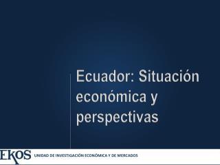 Ecuador: Situación económica y perspectivas