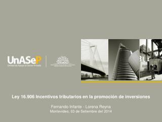 Ley 16.906 Incentivos tributarios en la promoción de inversiones Fernando Infante - Lorena Reyna